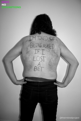 """I'm tired of being asked if I lost a bet."""