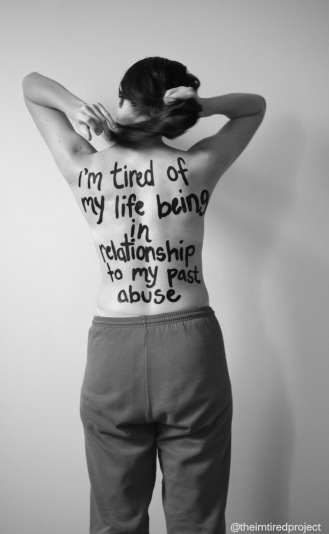 """I'm tired of my life being in relationship to my part abuse."""